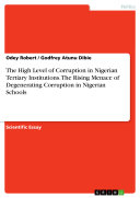The High Level of Corruption in Nigerian Tertiary Institutions. The Rising Menace of Degenerating Corruption in Nigerian Schools [Pdf/ePub] eBook