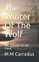The Winter of the Wolf  The Templars of Oak Island Book