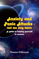 Pdf Anxiety and Panic Attacks - not me any more. A guide to helping yourself to recover