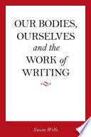 Our Bodies  Ourselves and the Work of Writing