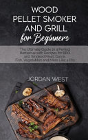 Wood Pellet Smoker And Grill For Beginners Book