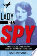 The Lady is a Spy: Virginia Hall, World War II's Most Dangerous Secret Agent