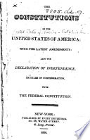 The Constitutions of the United States of America  with the Latest Amendments  Also the Declaration of Independence  Articles of Confederation  with the Federal Constitution