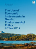 The Use of Economic Instruments in Nordic Environmental Policy 2014   2017