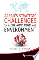 Japan s Strategic Challenges in a Changing Regional Environment