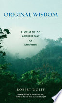 Original Wisdom  : Stories of an Ancient Way of Knowing