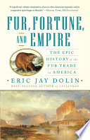 Fur  Fortune  and Empire  The Epic History of the Fur Trade in America Book