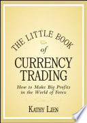 """""""The Little Book of Currency Trading: How to Make Big Profits in the World of Forex"""" by Kathy Lien"""