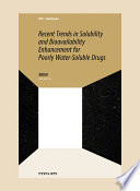 Recent trends in solubility and bioavailability enhancement for poorly water soluble drugs Book