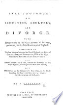 Free Thoughts on Seduction, Adultery and Divorce. With reflections on the gallantry of princes, particularly those of the blood-royal of England. Occasioned by the late intrigue between his Royal Highness the Duke of Cumberland, and Henrietta, wife of the Right Honourable Richard Lord Grosvenor ... By a Civilian