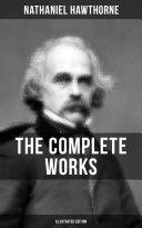 THE COMPLETE WORKS OF NATHANIEL HAWTHORNE (Illustrated Edition) [Pdf/ePub] eBook