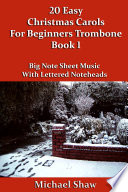 20 Easy Christmas Carols For Beginners Trombone - Book 1  : Big Note Sheet Music With Lettered Noteheads