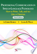 """""""Professional Communication in Speech-Language Pathology: How to Write, Talk, and Act Like a Clinician, Third Edition"""" by A. Embry Burrus, Laura B. Willis"""