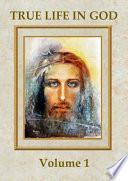 True Life in God  Volume 1
