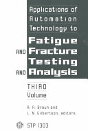 Applications of Automation Technology to Fatigue and Fracture Testing and Analysis