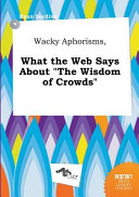 Wacky Aphorisms  What the Web Says about the Wisdom of Crowds