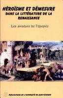 Héroïsme et démesure dans la littérature de la Renaissance