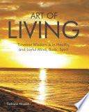 Art of Living  : Timeless Wisdom Is in Healthy and Joyful Mind, Body, Spirit