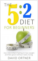 The 5 2 Diet For Beginners  Using Intermittent Fasting to
