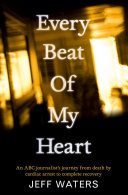 Every Beat Of My Heart: One man's journey from near-death to complete recovery Pdf/ePub eBook
