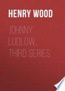 Johnny Ludlow  Third Series