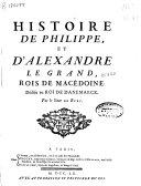 Histoire de Philippe, et d'Alexandre le Grand, Rois de Macédoine ...