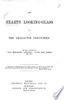 The Heart S Looking Glass Or The Character Discovered By The Author Of The Minister S Letters Etc Book PDF