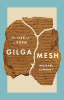Gilgamesh The Life of a Poem / Michael Schmidt