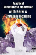 Practical Mindfulness Meditation with Reiki & Crystals Healing