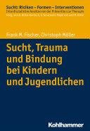 Sucht, Trauma und Bindung bei Kindern und Jugendlichen Book