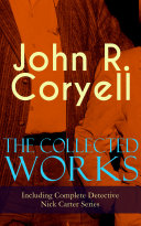 The Collected Works of John R. Coryell (Including Complete Detective Nick Carter Series) Pdf