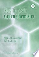 New Trends in Green Chemistry - V K  Ahluwalia, M  Kidwai