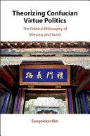 Theorizing Confucian Virtue Politics