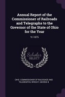 Annual Report of the Commissioner of Railroads and Telegraphs to the Governor of the State of Ohio for the Year  Yr 1875