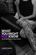 What You Might Not Know: My Life as a Stage IV Cancer Patient