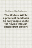 The Modern Witch  a practical handbook on daily magic useful for novice through adept  draft edition