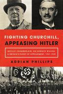 Fighting Churchill  Appeasing Hitler