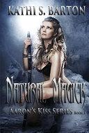 Natural Magick: Aaron's Kiss Series