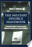 """The Military Divorce Handbook: A Practical Guide to Representing Military Personnel and Their Families"" by Mark E. Sullivan, American Bar Association. Section of Family Law"
