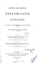 A Copious And Critical English Latin Lexicon Founded On The German Latin Dictionary Of C E Georges By J E Riddle And T K Arnold