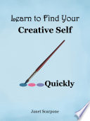 Learn to Find Your Creative Self...Quickly