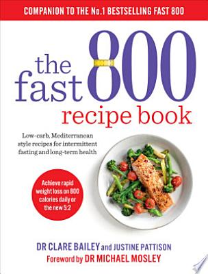 Book cover of 'The Fast 800 Recipe Book' by Clare Bailey, Justine Pattison