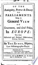 Of the antiquity, power & decay of parliaments Being a general view of government, and civil policy, in Europe