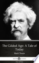 The Gilded Age  A Tale of Today by Mark Twain   Delphi Classics  Illustrated