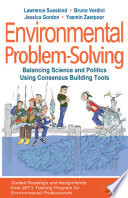 Environmental Problem Solving  Balancing Science and Politics Using Consensus Building Tools