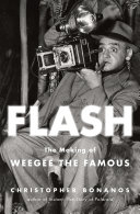 Flash  The Making of Weegee the Famous