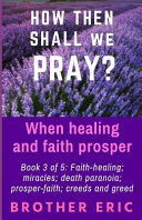 How Then Shall We Pray When Healing And Faith Prosper