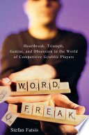 """Word Freak: Heartbreak, Triumph, Genius, and Obsession in the World of Competitive Scrabble Players"" by Stefan Fatsis"