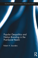 Popular Geopolitics and Nation Branding in the Post-Soviet Realm