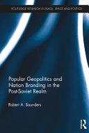 Popular Geopolitics and Nation Branding in the Post-Soviet Realm Pdf/ePub eBook